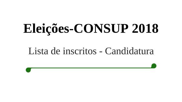 Eleições CONSUP 2018 – Lista de inscritos para candidatura