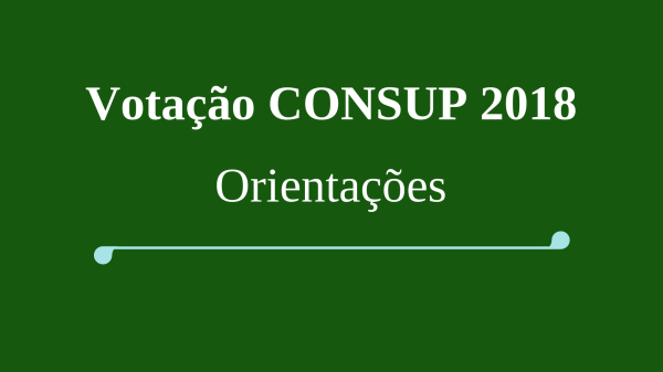 Votação CONSUP 2018: Orientações