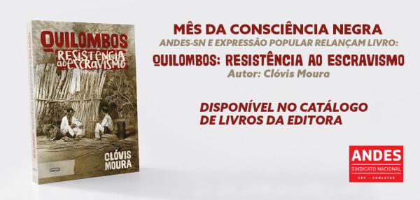 Mês da Consciência Negra: ANDES-SN e Expressão Popular lançam nova edição do livro Quilombo: Resistência ao Escravismo, de Clóvis Moura