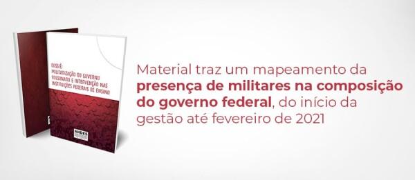 """ANDES-SN lança dossiê """"Militarização do governo Bolsonaro e intervenção nas Instituições Federais de Ensino"""""""